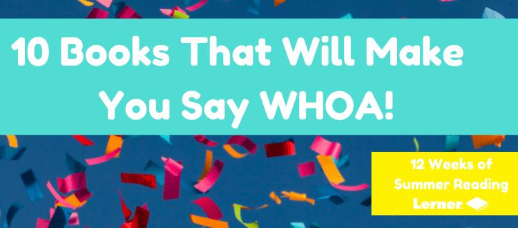 10 Books That Will Make You Say Whoa!