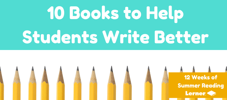 10 Books That Will Help Students Write Better